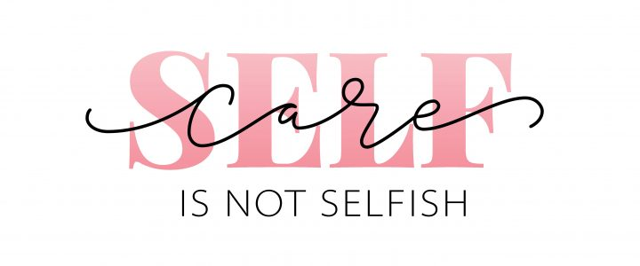Self-Care is not selfish 10 ways to practice it!