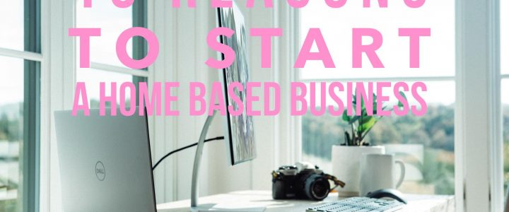 Top 10 Reasons for Starting a home-based business