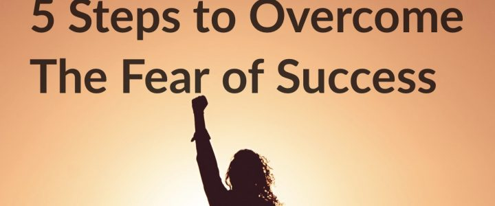 5 Steps to Overcome the Fear of Success