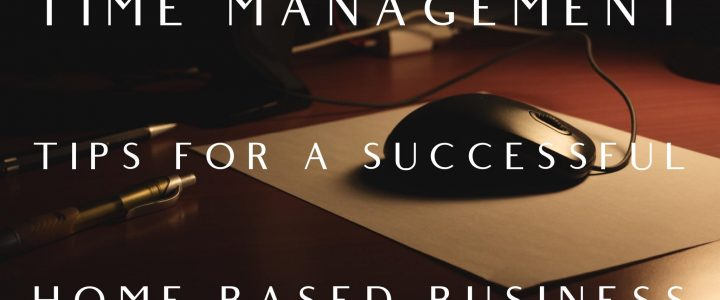 Time Management Tips for a Successful Home-Based Business